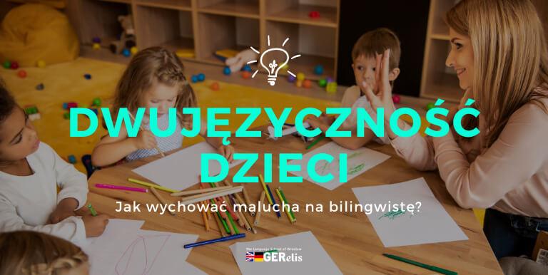 Dwujęzyczność dzieci – czym jest i jak wychować dziecko dwujęzyczne?