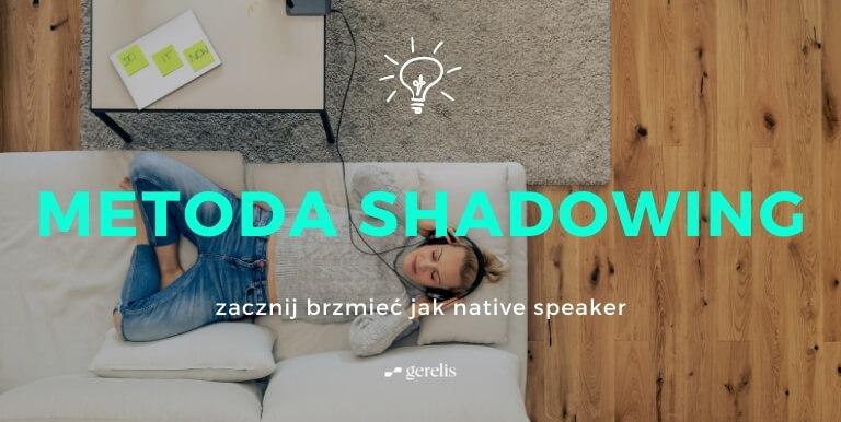 Metoda shadowing – dzięki niej będziesz brzmieć niczym native speaker